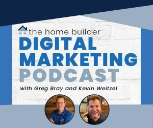 home builder digital marketing podcast